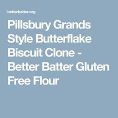 Pillsbury Grands Style Butterflake Biscuit Clone - Better Batter Gluten Free Flour