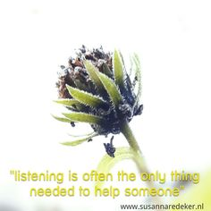 listening is often the only thing needed to help someone.  #quote #photoquote #listening