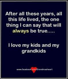 I love my kids and grandkids. Always.