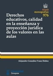 Derechos educativos, calidad en la enseñanza y proyección jurídica de los valores en las aulas / Alejandro González-Varas Ibáñez.    Tirant lo Blanch, 2015