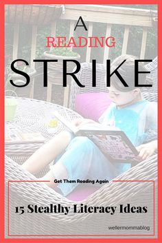 When your kids go on strike...a reading strike, there are stealthy ways to make their days literacy-rich. 15 ideas when they aren't picking up a book. Reading Literacy Books Real life Reading materials language rich text rich environment