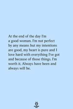 At The End Of The Day I'm A Good Woman. I'm Not Perfect By Any Means But My Intentions Are Good - At the end of the day I'm a good woman. I'm not perfect by any means but my intentions are good - Now Quotes, Self Love Quotes, True Quotes, End Of Love Quotes, Change Quotes, Not Perfect Quotes, One Life Quotes, Know Your Worth Quotes, Good Woman Quotes