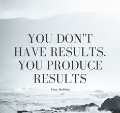 You don't have results. You produce results.  BYBER #meet #connect #explore #byber