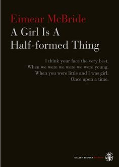 Eimear McBride 'A Girl Is A Half-formed Thing' (Paperback) Winner of the Women's Prize for Fiction 2014 Books To Buy, Books To Read, My Books, Thing 1, Stream Of Consciousness, Book People, We Are Young, Lus, Reading Lists