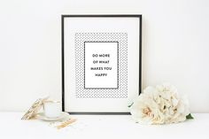 Do More of What Makes You Happy - Black & White Art Print | Bedroom, Nursery, Office, Home Decor, Modern, Shower, Gift