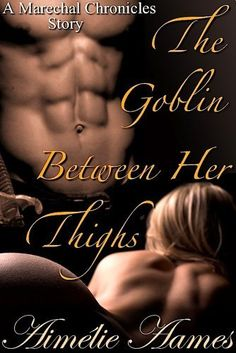 The Goblin Between Her Thighs (An Erotic Fantasy Tale) by Aimélie Aames. $3.39