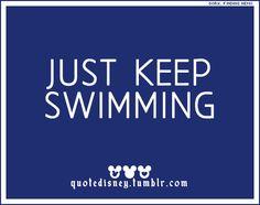 Just Keep Swimming:)