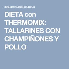 DIETA con THERMOMIX: TALLARINES CON CHAMPIÑONES Y POLLO