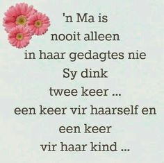 Afrikaanse Inspirerende Gedagtes & Wyshede: 'n Ma is nooit alleen in haar gedagtes nie. Mother Quotes, Daughter Quotes, Positive Words, Positive Thoughts, My Children Quotes, Love You Gif, Afrikaanse Quotes, Motivational Quotes, Inspirational Quotes