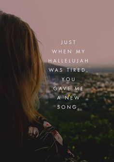 I'm so thankful for all that God has done for me. Aren't you thankful that God gives us a new song when our hallelujah's get tired?