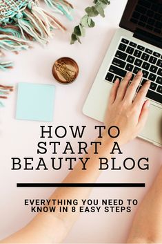Valuable tips on how to start a beauty blog. Simple 8 step cheat sheet for everything you need to know to how to write a beauty blog!  Step by step guide for beginners. Check out how to start your very own successful beauty blog in 2018.  #bloggingtips #blogging