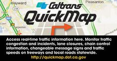 NEW! Access real-time traffic information here.  Monitor traffic congestion and incidents, lane closures, chain control information, changeable message signs and traffic speeds on freeways and local roads statewide