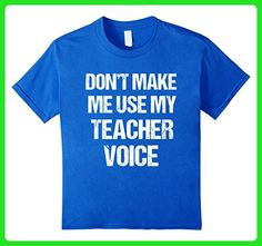Kids T-Shirt Funny Fun Don't Make Me Use My Teacher Voice 6 Royal Blue - Careers professions shirts (*Amazon Partner-Link)