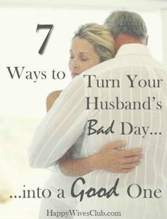 7 Ways to Turn Your Husband's Bad Day Into a Good One