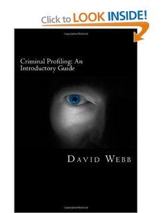Criminal Profiling: An Introductory Guide: Amazon.co.uk: David Webb: Books