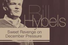 LOVE THIS! --> Bill Hybels: Take Sweet Revenge on December Pressure (Good for ANY ministry or non-prof leader!)