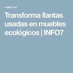 Transforma llantas usadas en muebles ecológicos | INFO7