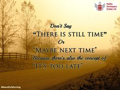 """Don't Say """"There is still time"""" Or """"Maybe next time"""" Because there's also the concept of """"It's too late"""". #BeautifulMorning #RadheDevelopers"""