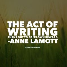 """""""The act of writing turns out to be its own reward. Writing Quotes, Writing Tips, Writing Prompts, Anne Lamott, Becoming A Writer, A Writer's Life, Author Quotes, Personalized Stationery, Writing Inspiration"""