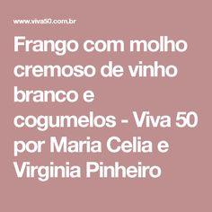 Frango com molho cremoso de vinho branco e cogumelos - Viva 50 por Maria Celia e Virginia Pinheiro