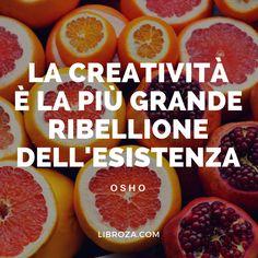 La creatività è la più grande ribellione dell'esistenza (Osho) - Libroza.com