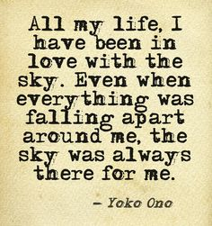 Yoko Ono the sky has always been there for me Favorite Quotes, Best Quotes, Love Quotes, Inspirational Quotes, Wisdom Quotes, Quotes To Live By, Empathy Quotes, Citation Nature, Gratitude