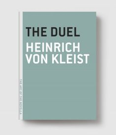 "The Duel (von Kleist)    ""NO AMOUNT OF WISDOM COULD POSSIBLY MAKE SENSE OF THE MYSTERIOUS VERDICT WHICH GOD INTENDED THROUGH THIS DUEL."""