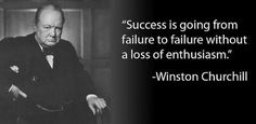 Success is going from failure to failure without a loss of enthusiasm. - Winston Churchill