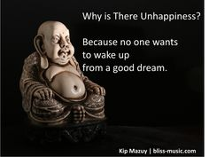"""""""Why is there unhappiness? Because No one wants to wake up from a good dream."""" Kip Mazuy 