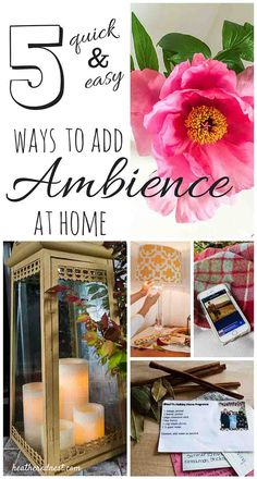 5 Quick and Easy Ways to Add Ambiance in Your Home! It doesn't have to be Hard, Expensive or TIme Consuming...Promise!