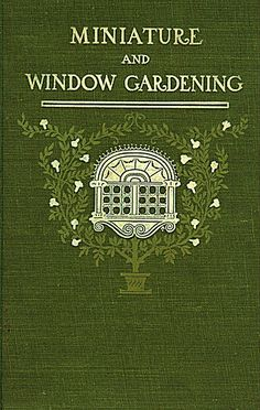 MA--Allen--Miniature and Window Gardening--Allen | Flickr -