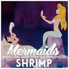 Mermaids don't lose sleep over the opinion of shrimp. ✨✨✨✨