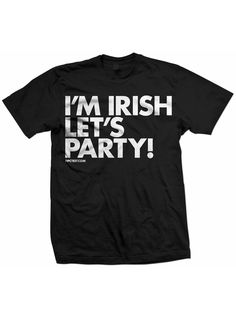 "Unisex ""I'm Irish Let's Party"" Tee by Dpcted Apparel (Black) #InkedShop #irish #StPatty #StPatrick #wordtee"