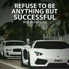 Always refuse to be anything but successful
