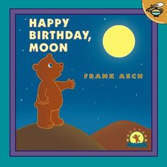 """Happy Birthday  Moon by Frank Asch is about a little bear who whishes to celebrate the moon's birthday. Wanting to know when the moon's birthday is, Bear asks the moon when his birthday is. It turns-out the moon's birthday is the fallowing day which is the same day as Bear's. Bear ends up buying the moon a hat and receives one the next day on his doorstep only to lose it. The moon and Bear end up admitting their mistakes and whishing each other a """"HAPPY BIRTHDAY!""""  For ages three to seven."""