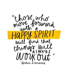 Those who move forward with a happy spirit will find that things will always work out. Gordon B Hinckley. Motivational inspirational quote about positivity optimism optimistic attitude. Pretty Words, Beautiful Words, Cool Words, Wise Words, Beautiful Life, Positive Quotes, Motivational Quotes, Inspirational Quotes, Positive Attitude