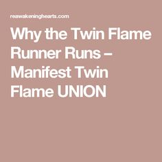 Why the Twin Flame Runner Runs – Manifest Twin Flame UNION
