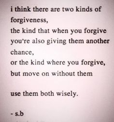 Something for me to think about - I already know that forgiveness is something I do for myself because holding onto hurt/pain can be toxic. The reality though is that not all forgiveness may come with a second chance...sometimes forgiveness comes with letting go...hmmm....                                                                                                                                                     More