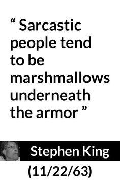 """Stephen King, Pictures and meaning about """"Sarcastic people tend to be marshmallows underneath the armor"""" Real Life Quotes, Quotes To Live By, Best Quotes, Aa Quotes, Film Quotes, Writer Quotes, Mood Quotes, Positive Quotes, Steven King Quotes"""