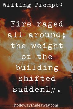 Writing Prompts for Settings-November 2016-Fire raged all around; the weight of the building shifted suddenly.