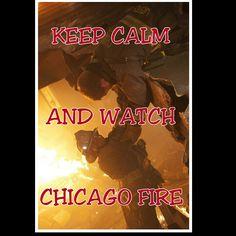 Keep Calm & Watch Chicago Fire!!