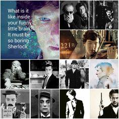 What is it like inside your funny little brain? It must be so boring - Sherlock