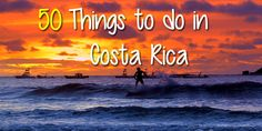A list of 50 fun things to do in costa rica including outdoor, adventure, wildlife, nature, cultural and local experiences