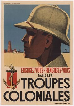 French colonial army recruitment poster - Interwar era Nothing says imperialism like a white guy in a pith helmet. Ww2 Posters, Railway Posters, French Colonial, British Colonial, Propaganda Art, Old Signs, Album Book, New Poster, Vintage Travel Posters
