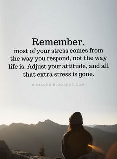 Stress Quotes Remember, most of your stress comes from the way you respond, not the way life is. Adjust your attitude, and all that extra stress is gone. Quotable Quotes, Wisdom Quotes, Quotes To Live By, Me Quotes, Motivational Quotes, New Day Quotes, The Words, Inspirational Thoughts, Great Quotes
