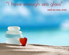 I have enough sea glass - said no one, ever. #seaglass #quotes