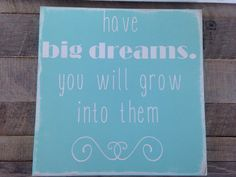 Have big dreams you grow into them painted wood sign aqua blue distressed wooden sign on Etsy, $20.00