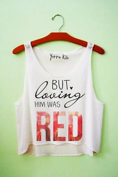 But loving him was RED. Gotta love taylor swift! Please visit our website @ http://22taylorswift.com