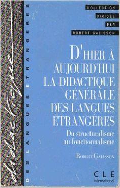 Amazon.fr - D'HIER A AUJOURD'HUI LA DIDACTIQUE DES LANGUES ETRANGERES. Du structuralisme au fonctionnalisme - Editor: R Galisson - Livres