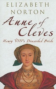 """""""Anne of Cleves:Henry VIII's Discarded Bride"""" by Elizabeth Norton. Anna of… I Love Books, Good Books, Books To Read, Elisabeth I, Anne Of Cleves, Historical Fiction Books, History Books, Tudor History, Before Us"""